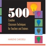500 Creative Classroom Techniques for Teachers and Trainers (Print Version)