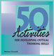 50 Activities for Developing Critical Thinking Skills (PDF Download)