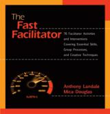 The Fast Facilitator - 76 Facilitator Activities and Interventions Covering Essential Skills, Group Process, and Creative Techniques