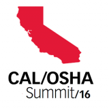Cal/OSHA Summit 2016: Leading-Edge Strategies for Exceptional Safety Management and Compliance in California