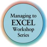 EXCEL - Managing to EXCEL - 12 Workshop Series