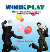 Work Play: 36 Indoor/Outdoor Activities for Leadership, Team Building, and Problem Solving